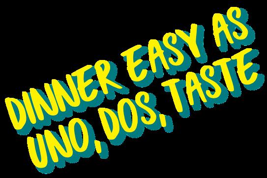 dinner easy as uno, dos, taste