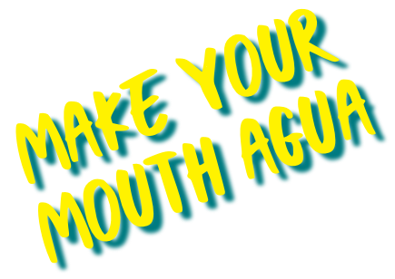 make your mouth agua